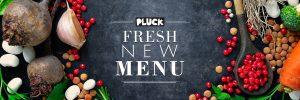 Pluck New Menu